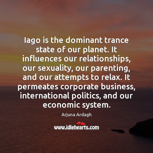 Image, Iago is the dominant trance state of our planet. It influences our