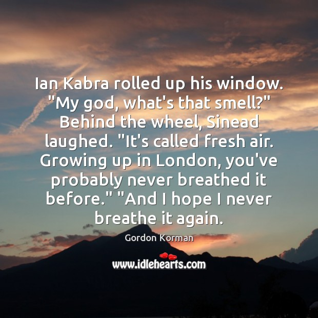 """Ian Kabra rolled up his window. """"My God, what's that smell?"""" Behind Image"""