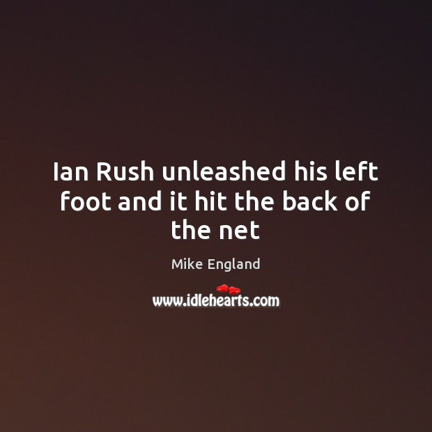 Ian Rush unleashed his left foot and it hit the back of the net Image