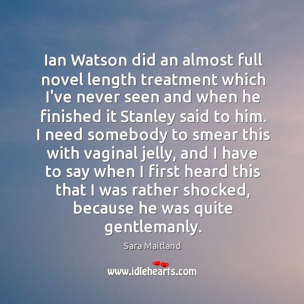 Ian Watson did an almost full novel length treatment which I've never Sara Maitland Picture Quote