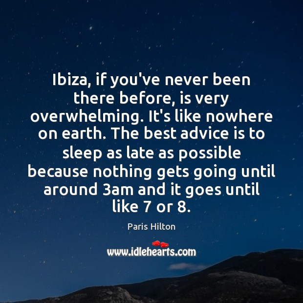 Ibiza, if you've never been there before, is very overwhelming. It's like Paris Hilton Picture Quote