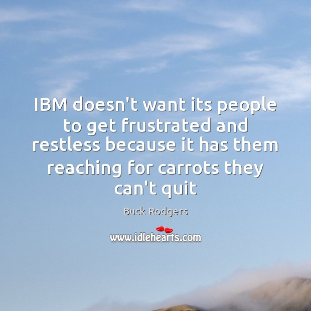 IBM doesn't want its people to get frustrated and restless because it Buck Rodgers Picture Quote