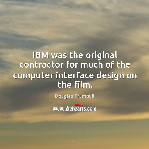 Ibm was the original contractor for much of the computer interface design on the film. Image