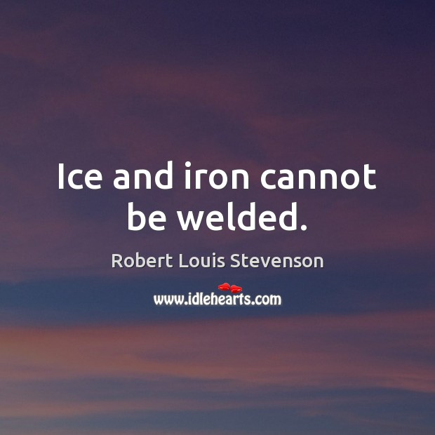 Ice and iron cannot be welded. Image