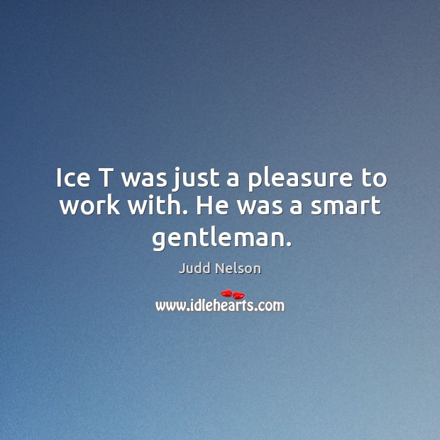 Ice t was just a pleasure to work with. He was a smart gentleman. Image