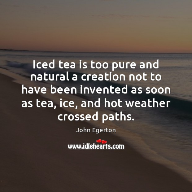 Iced tea is too pure and natural a creation not to have Image