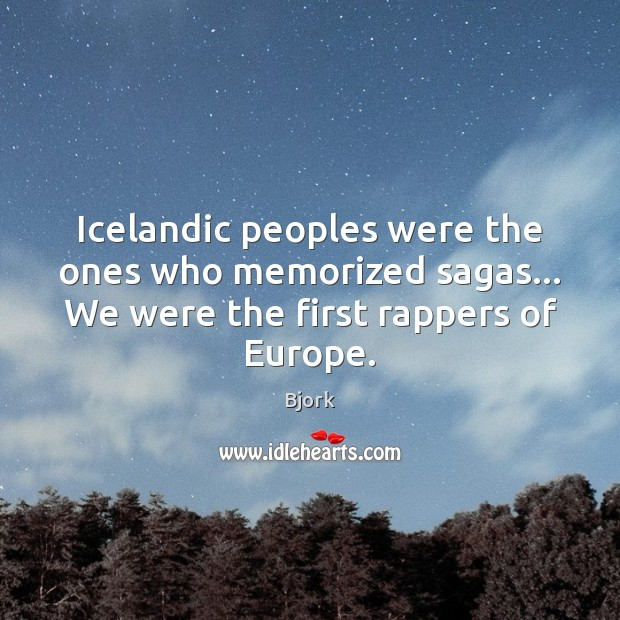 Icelandic peoples were the ones who memorized sagas… We were the first Image
