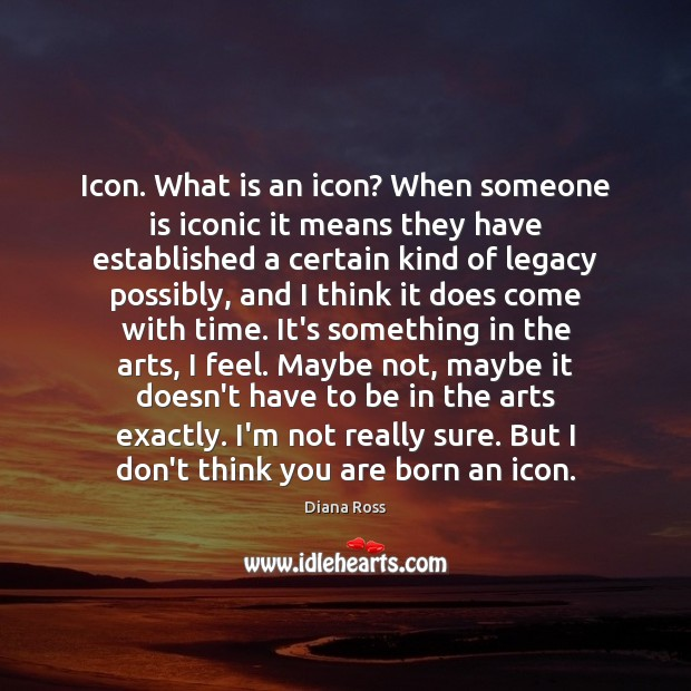 Icon. What is an icon? When someone is iconic it means they Diana Ross Picture Quote