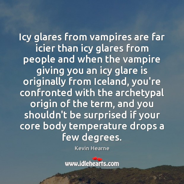 Icy glares from vampires are far icier than icy glares from people Kevin Hearne Picture Quote