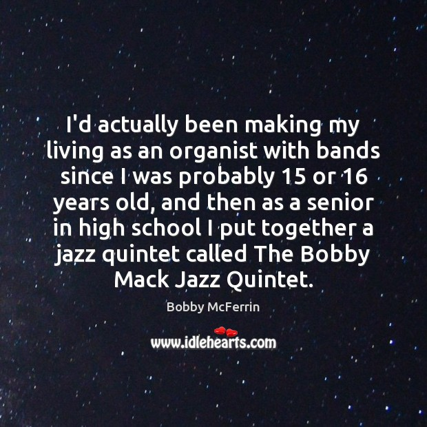 I'd actually been making my living as an organist with bands since Bobby McFerrin Picture Quote