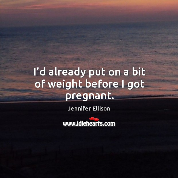 I'd already put on a bit of weight before I got pregnant. Image