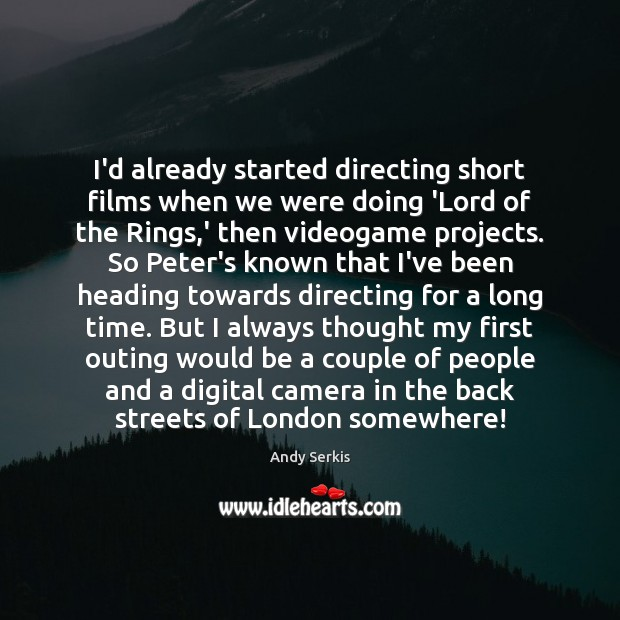I'd already started directing short films when we were doing 'Lord of Andy Serkis Picture Quote