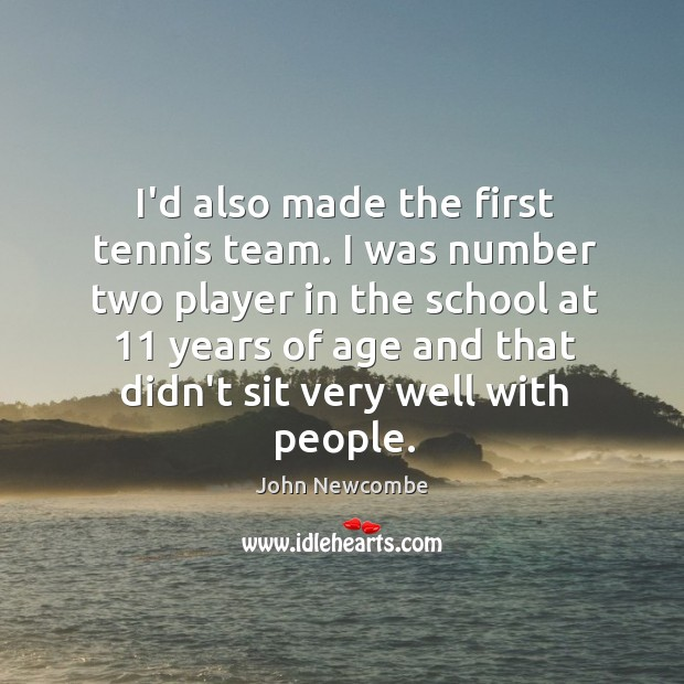 I'd also made the first tennis team. I was number two player Image