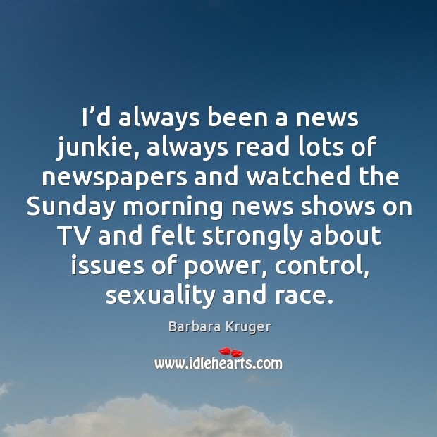 Image, I'd always been a news junkie, always read lots of newspapers and watched the sunday