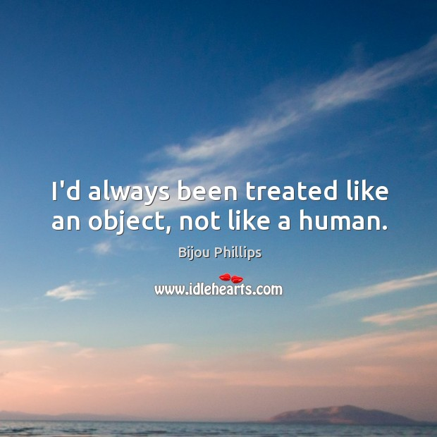 Image, I'd always been treated like an object, not like a human.