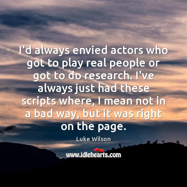 I'd always envied actors who got to play real people or got Image