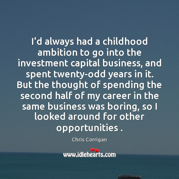 I'd always had a childhood ambition to go into the investment capital Image