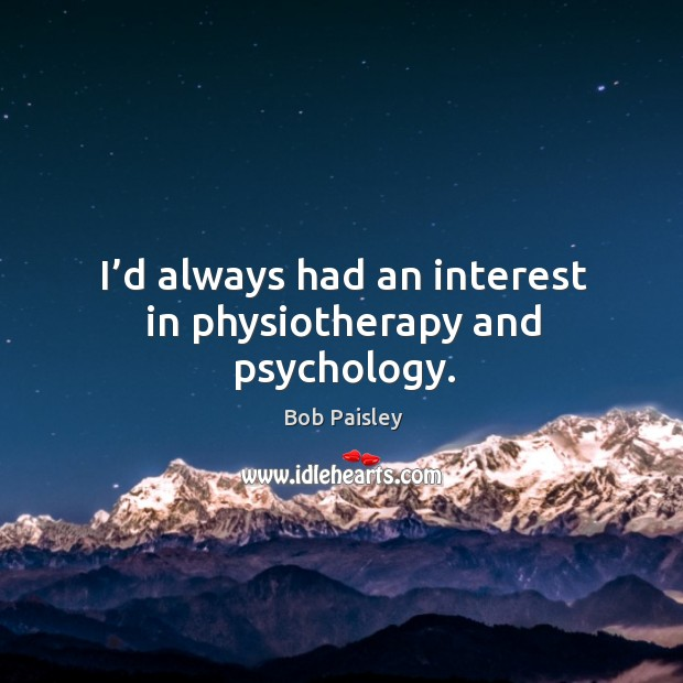 Image, I'd always had an interest in physiotherapy and psychology.