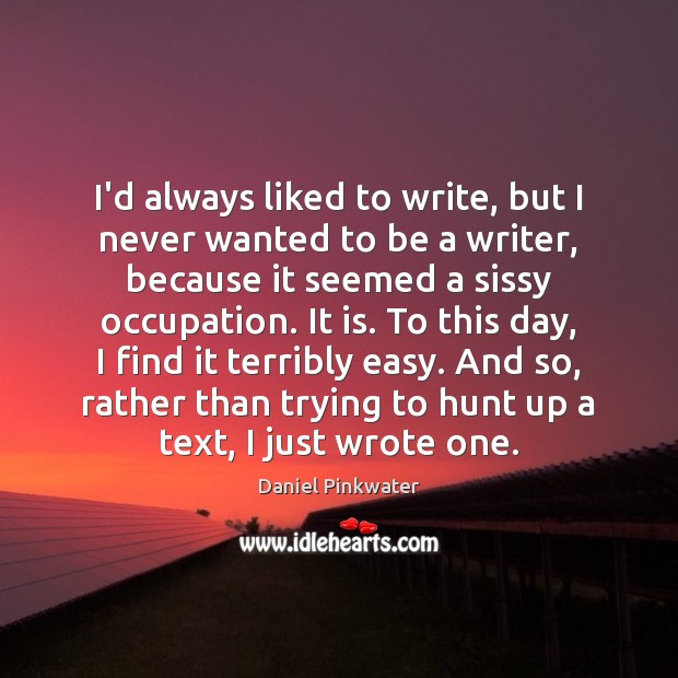 I'd always liked to write, but I never wanted to be a Image