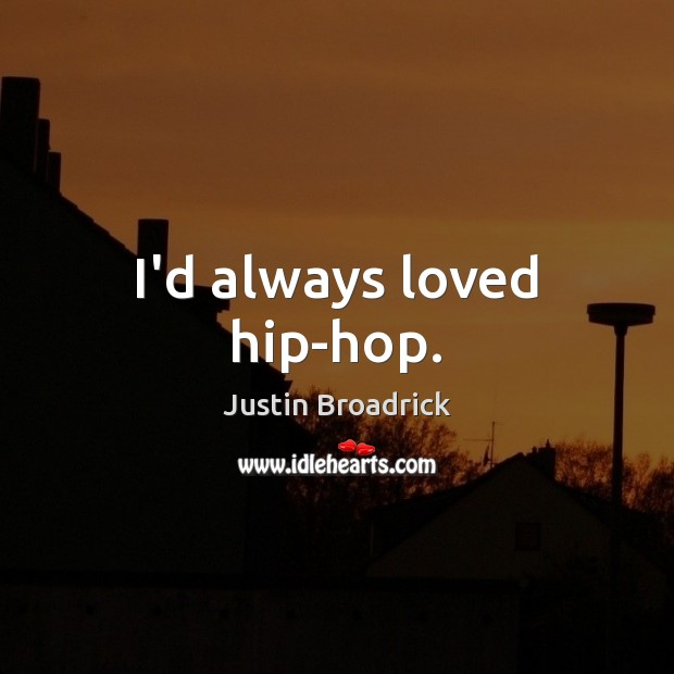 Image, I'd always loved hip-hop.