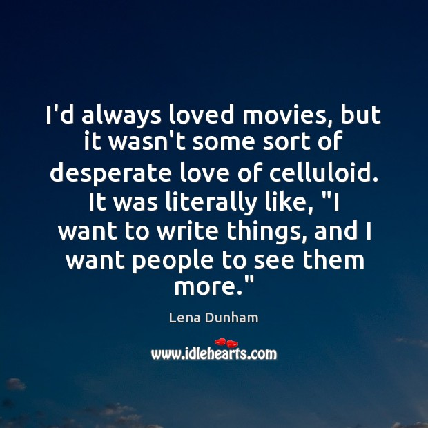I'd always loved movies, but it wasn't some sort of desperate love Image