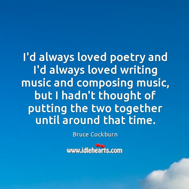 I'd always loved poetry and I'd always loved writing music and composing Image