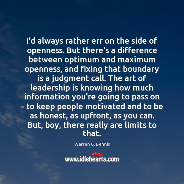 I'd always rather err on the side of openness. But there's a Warren G. Bennis Picture Quote