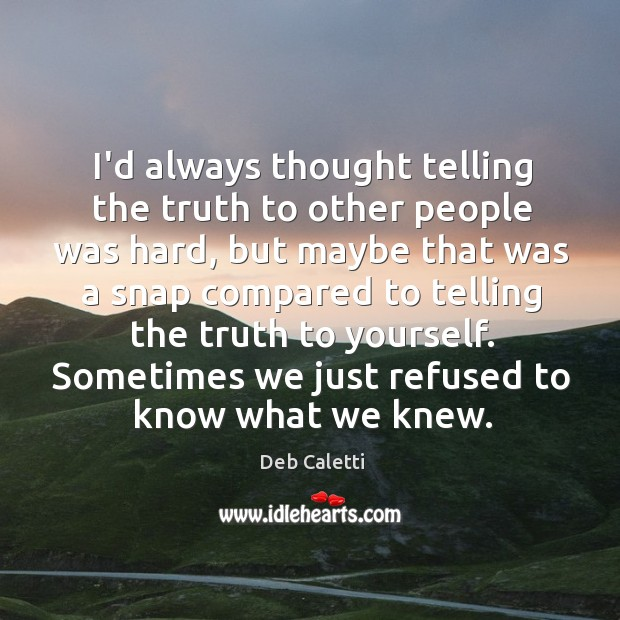 I'd always thought telling the truth to other people was hard, but Image