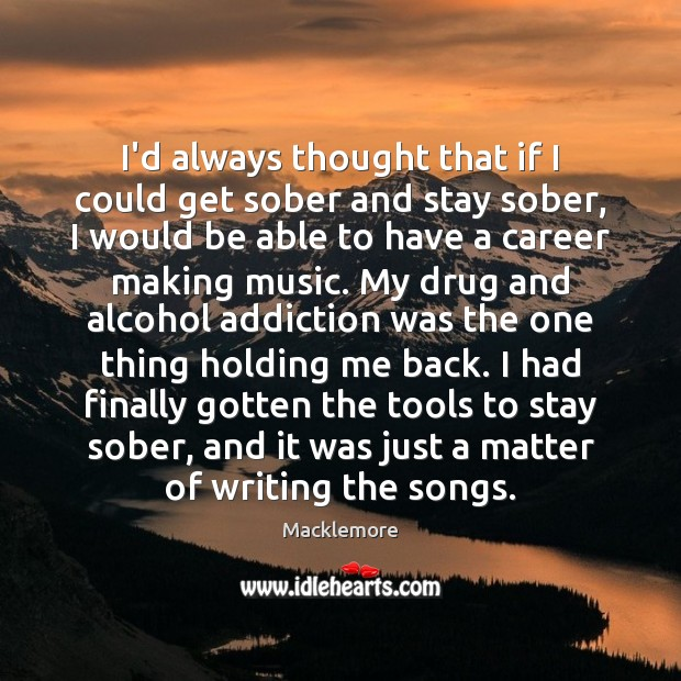 I'd always thought that if I could get sober and stay sober, Image