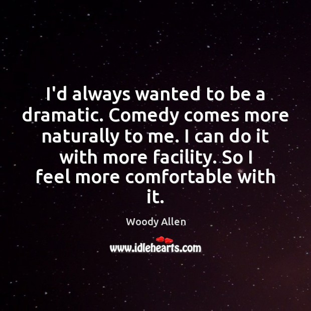 I'd always wanted to be a dramatic. Comedy comes more naturally to Image
