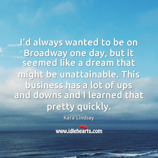 Image, I'd always wanted to be on Broadway one day, but it seemed
