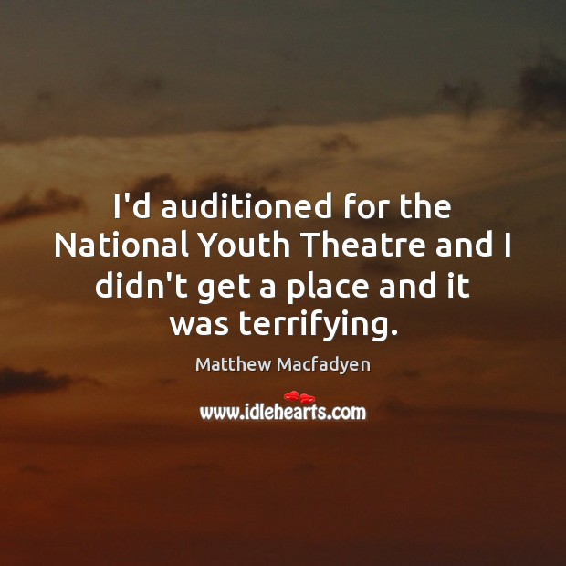 Image, I'd auditioned for the National Youth Theatre and I didn't get a