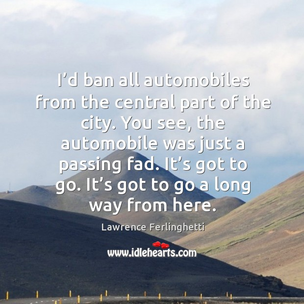 I'd ban all automobiles from the central part of the city. Lawrence Ferlinghetti Picture Quote