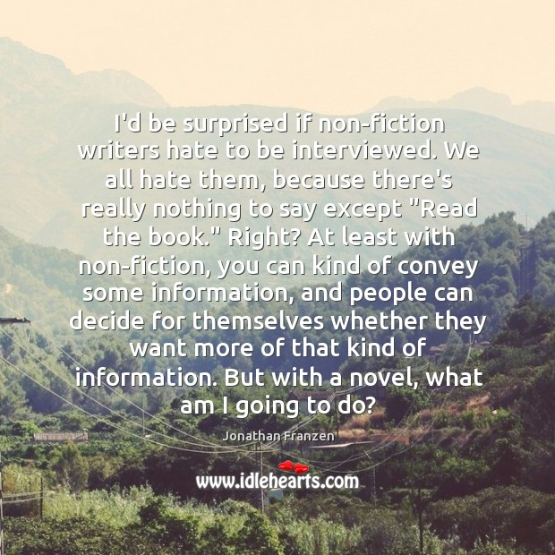I'd be surprised if non-fiction writers hate to be interviewed. We all Image