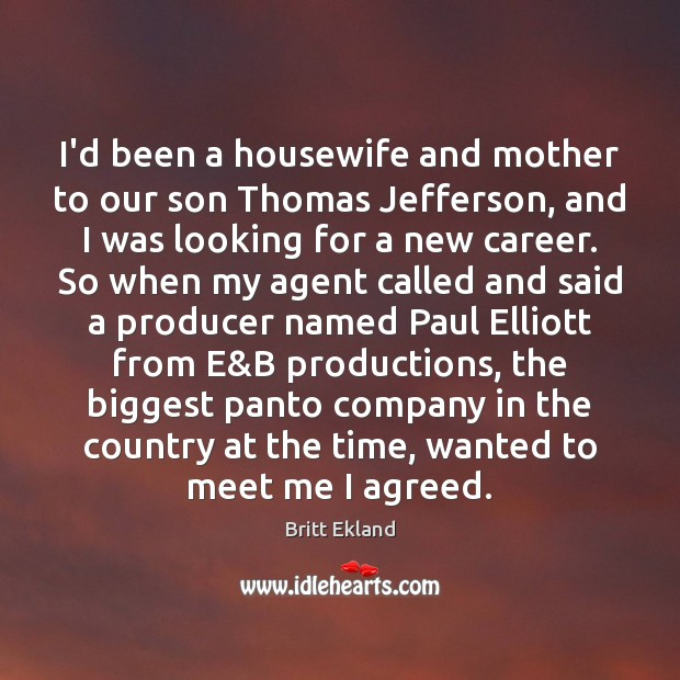 I'd been a housewife and mother to our son Thomas Jefferson, and Britt Ekland Picture Quote