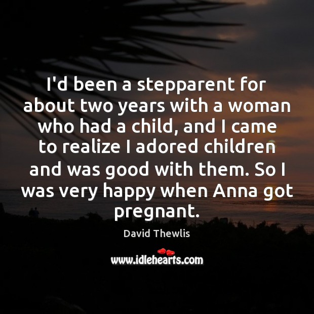 I'd been a stepparent for about two years with a woman who David Thewlis Picture Quote