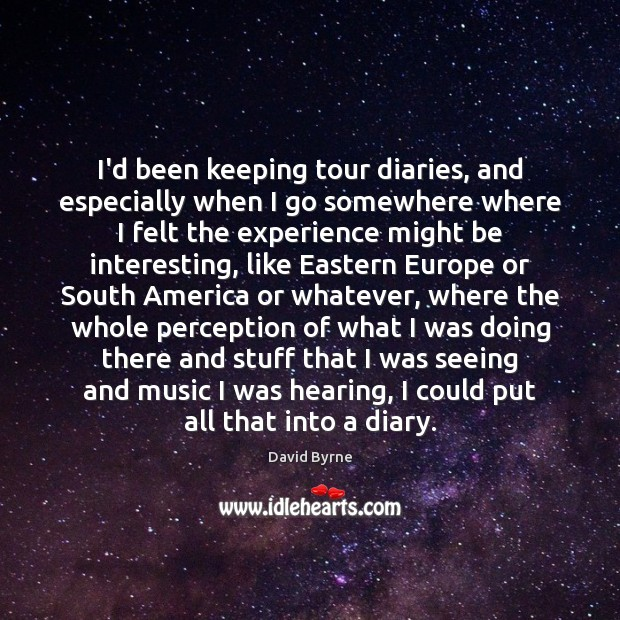 I'd been keeping tour diaries, and especially when I go somewhere where Image