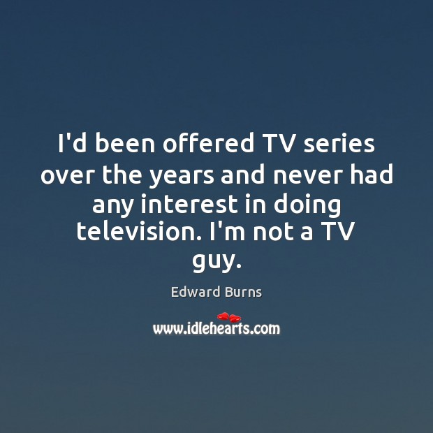 Image, I'd been offered TV series over the years and never had any