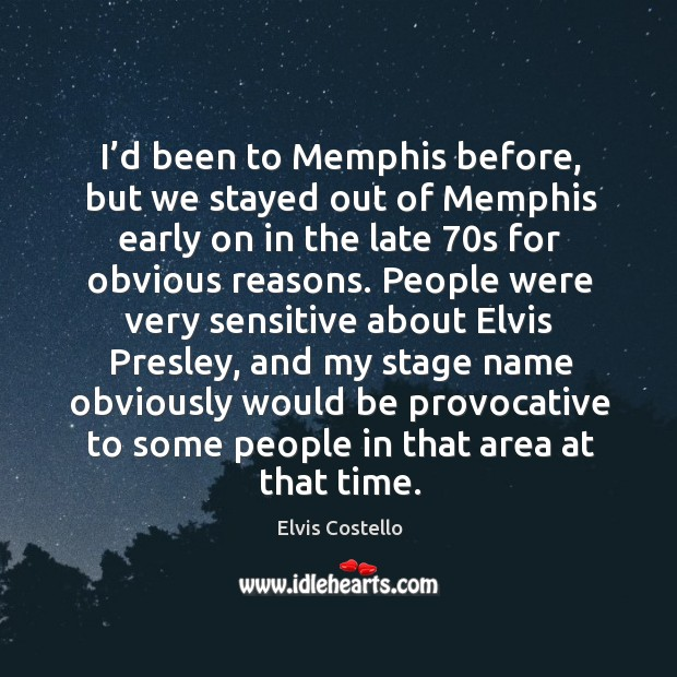 I'd been to memphis before, but we stayed out of memphis early on in the late 70s for obvious reasons. Image