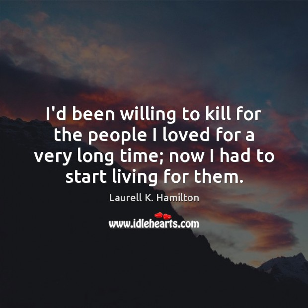 I'd been willing to kill for the people I loved for a Image