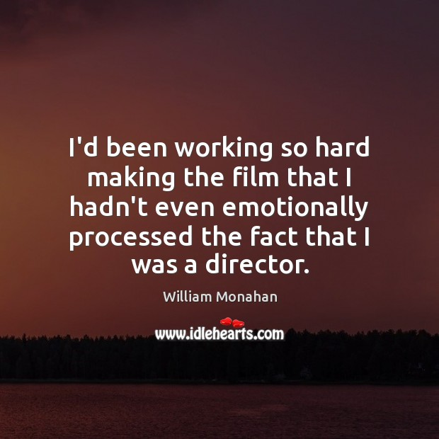 I'd been working so hard making the film that I hadn't even William Monahan Picture Quote