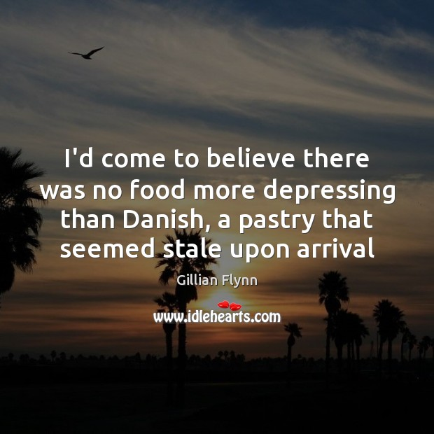 I'd come to believe there was no food more depressing than Danish, Gillian Flynn Picture Quote
