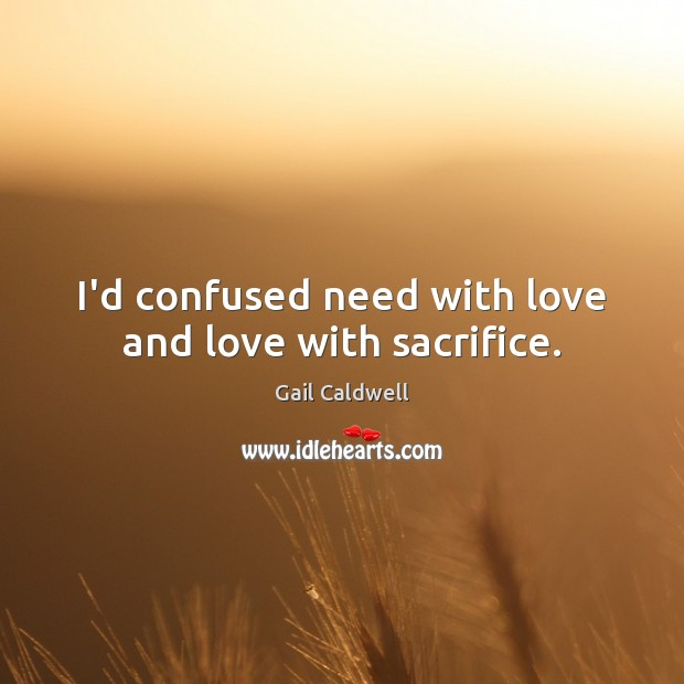 I'd confused need with love and love with sacrifice. Image