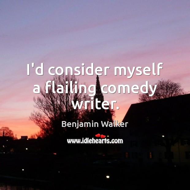 I'd consider myself a flailing comedy writer. Image