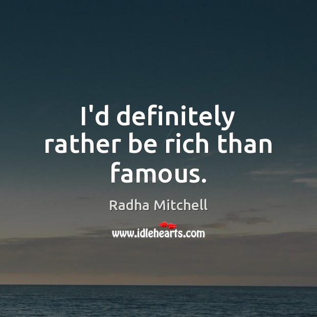I'd definitely rather be rich than famous. Image