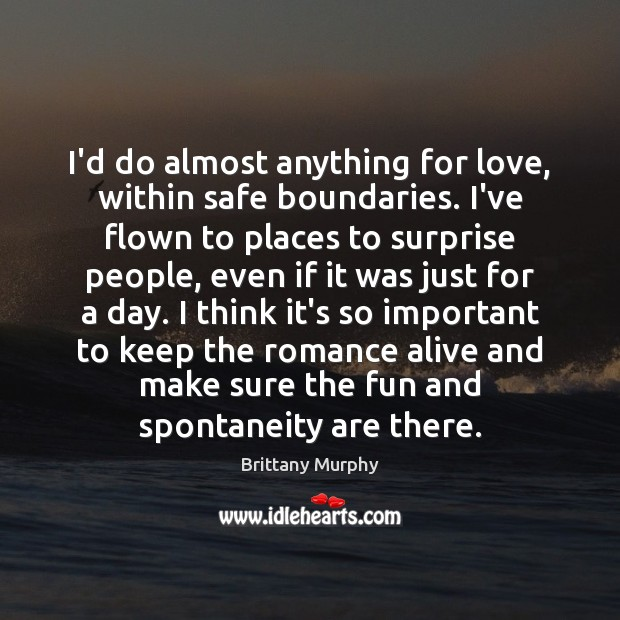 I'd do almost anything for love, within safe boundaries. I've flown to Image