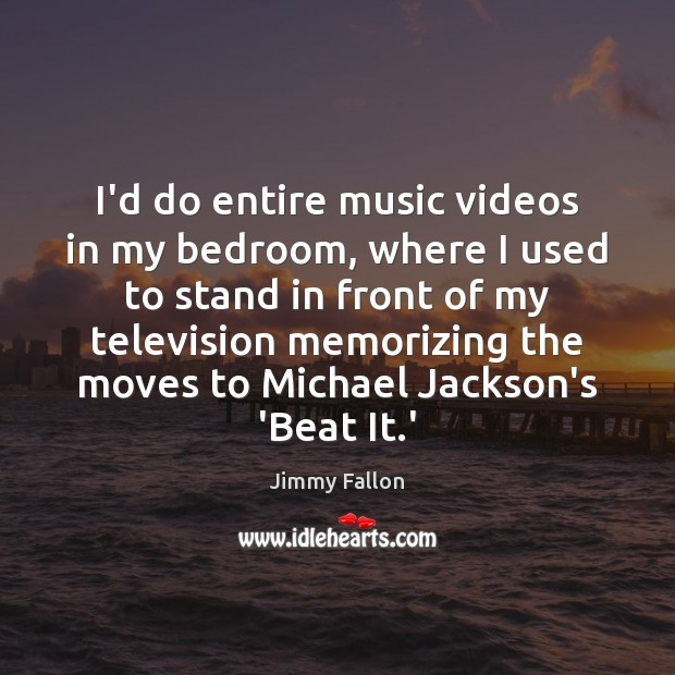 I'd do entire music videos in my bedroom, where I used to Image