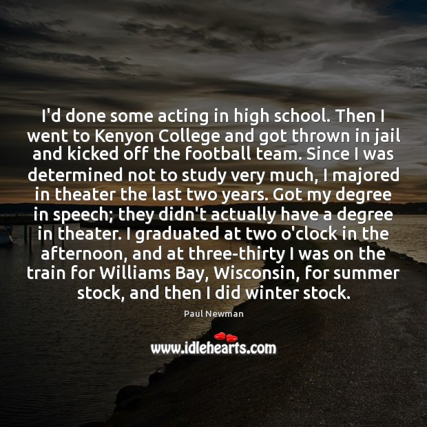 I'd done some acting in high school. Then I went to Kenyon Paul Newman Picture Quote