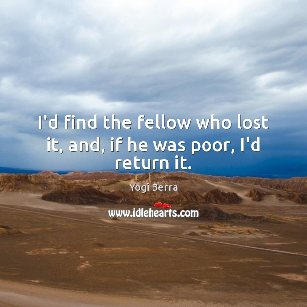 I'd find the fellow who lost it, and, if he was poor, I'd return it. Image