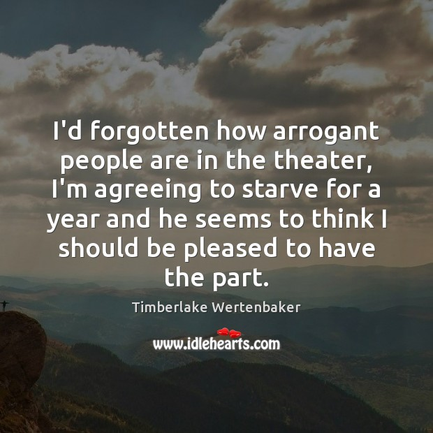 I'd forgotten how arrogant people are in the theater, I'm agreeing to Image